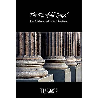 The Fourfold Gospel by McGarvey & J. W.
