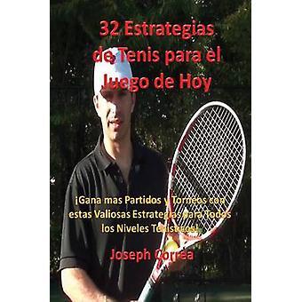 32 Estrategias de tenis para el juego de hoy Las 32 estrategias ms valiosas que alguna vez aprender by Correa & Joseph