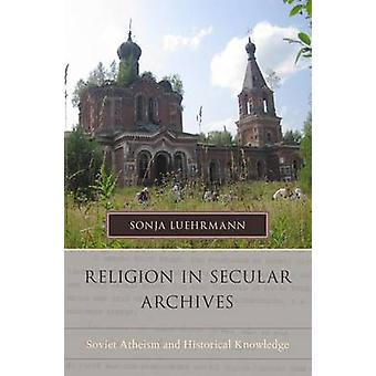 Religion in Secular Archives - Soviet Atheism and Historical Knowledge