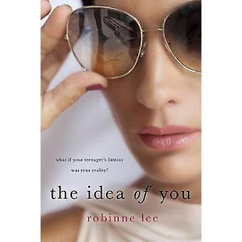 The Idea of You - A Novel by Robinne Lee - 9781250125903 Book