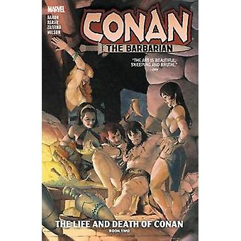 Conan The Barbarian Vol. 2 - The Life And Death Of Conan Book Two by J