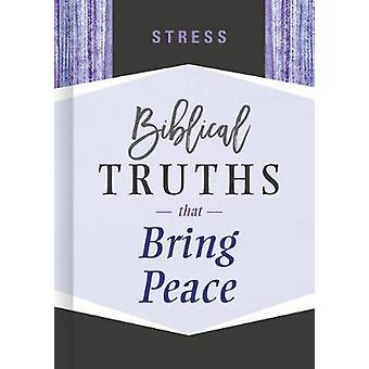 Stress - Biblical Truths that Bring Peace by B&H Editorial Staff -