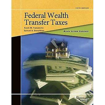 Black Letter Outline on Federal Wealth Transfer Taxes by Kevin Yamamo