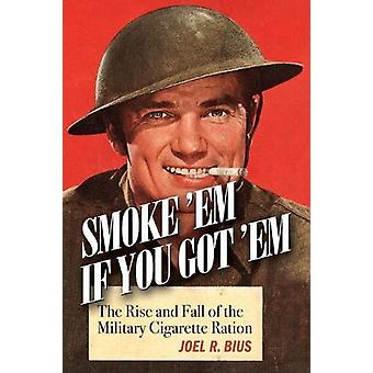 Smoke Em If You Got Em - The Rise and Fall of the Military Cigarette R