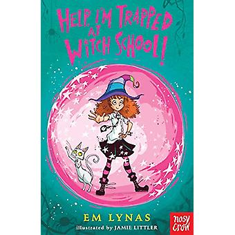 Help! I'm Trapped at Witch School! by Em Lynas - 9781788003513 Book