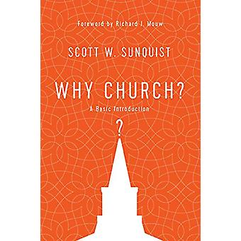 Why Church? - A Basic Introduction by Scott W. Sunquist - 978083085238