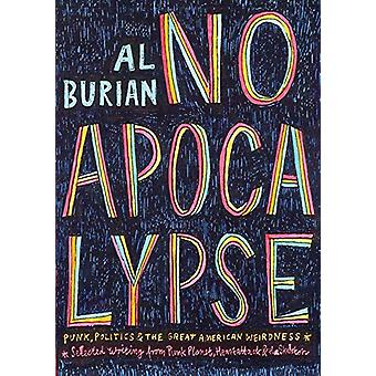 No Apocalypse - Punk - Politics - and the Great American Weirdness by