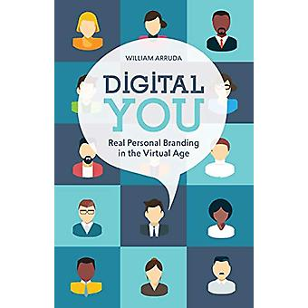 Digital You - Real Personal Branding in the Virtual Age by William Arr