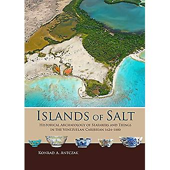 Islands of Salt - Historical Archaeology of Seafarers and Things in th
