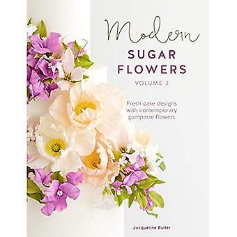 Modern Sugar Flowers Volume� 2: Fresh cake designs with contemporary gumpaste flowers