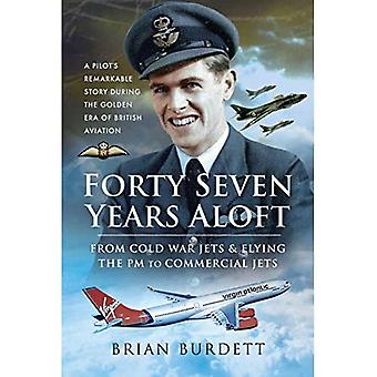 Forty-Seven Years Aloft: From Cold War Fighters and� Flying the PM to Commercial Jets: A Pilot's Remarkable Story During the� Golden Era of British Aviation