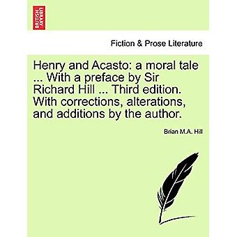 Henry and Acasto - A Moral Tale ... with a Preface by Sir Richard Hill