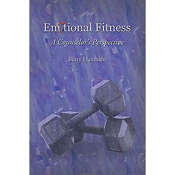 Emotional Fitness - A Counselor's Perspective by Betty Hamblen - 97814