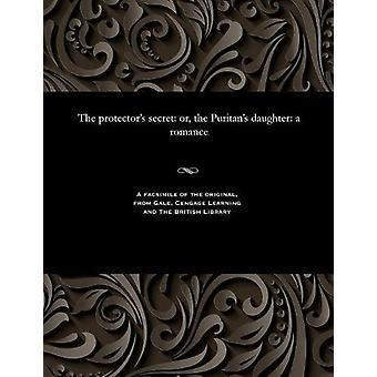 The Protector's Secret - Or - the Puritan's Daughter - A Romance by Var