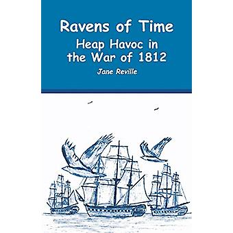 Ravens of Time Heap Havoc in the War of 1812 by Jane Reville - 978163
