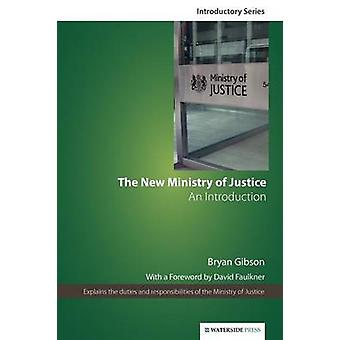 The New Ministry of Justice - An Introduction (2nd) by Bryan Gibson -