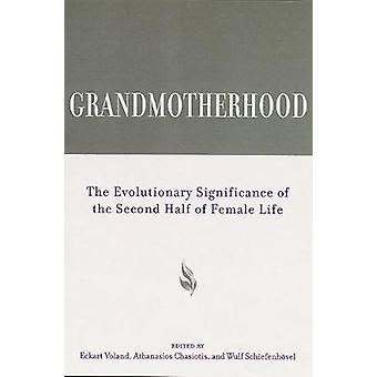 Grandmotherhood  The Evolutionary Significance of the Second Half of Female Life by Edited by Eckart Voland & Edited by Anthanasios Chasiotis & Edited by Wulf Schiefenhoevel