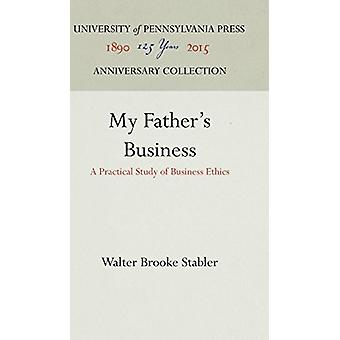 My Father's Business - A Practical Study of Business Ethics by Walter