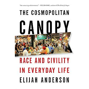 The Cosmopolitan Canopy Race and Civility in Everyday Life by Elijah Anderson
