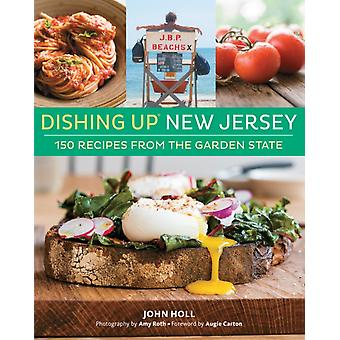 Dishing Upr New Jersey  150 Recipes from the Garden State by John Holl & Foreword by Augie Carton & By photographer Amy Roth