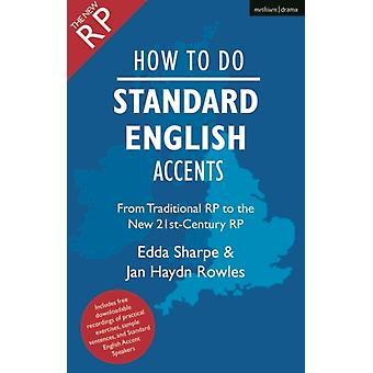 How to Do Standard English Accents  From Traditional RP to the New 21stCentury Neutral Accent by Jan Haydn Rowles & Edda Sharpe