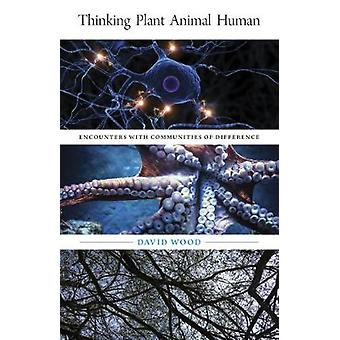 Thinking Plant Animal Human Encounters with Communities of Difference 56 Posthumanities