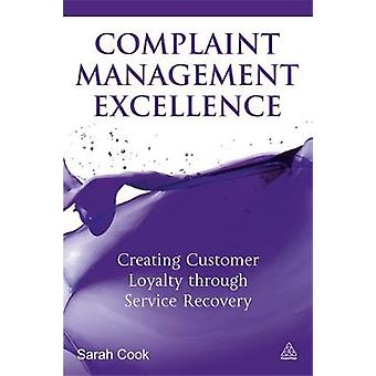 Complaint Management Excellence Creating Customer Loyalty Through Service Recovery by Cook & Sarah