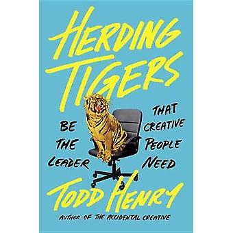 Herding Tigers - Be the Leader Creative People Need by Todd Henry - 97