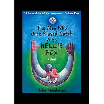 The Man Who Once Played Catch with Nellie Fox - A Novel by John Mander