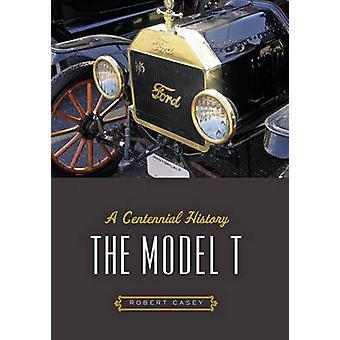 Das T-Modell - eine hundertjährige Geschichte durch Robert H. Casey - 9781421421179