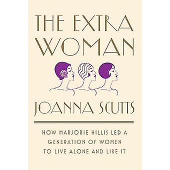 The Extra Woman - How Marjorie Hillis Led a Generation of Women to Liv