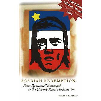 Acadian Redemption - From Beausoleil Broussard to the Queen's Royal Pr