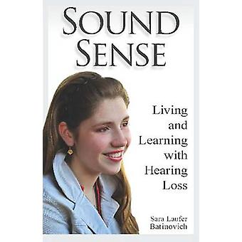 Sound Sense - Living and Learning with Hearing Loss by Sara Laufer Ba