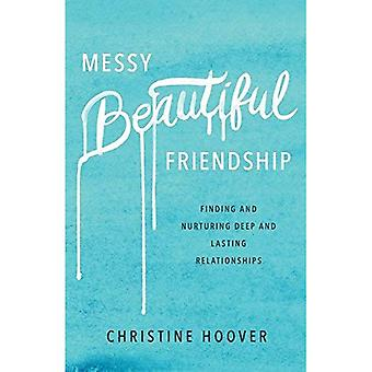 Désordre belle amitié: Trouver et nourrir profond et durable des relations