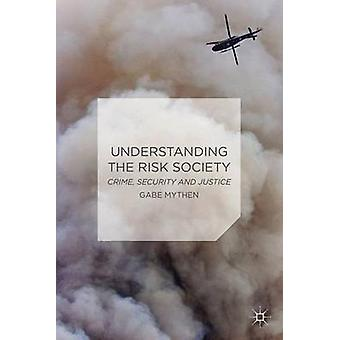 Understanding the Risk Society  Crime Security and Justice by Mythen & Gabriel