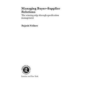 Managing BuyerSupplier Relations The Winning Edge Through Specification Management by Nellore & Rajesh