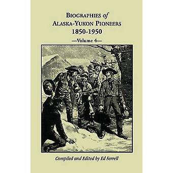 Biografier av AlaskaYukon pionjärer 18501950 volym 4 av Ferrell & Ed
