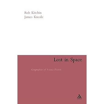 Lost in Space Geographies of Science Fiction by Kitchin & Rob