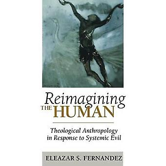 Reimagining the Human Theological Anthropology in Response to Systemic Evil by Fernandez & Eleazar S.