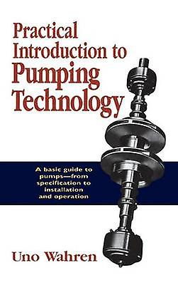 Practical Introduction to Pumping Technology by Wahren & Uno