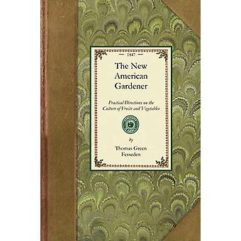 The New American Gardener by Thomas Green Fesseden