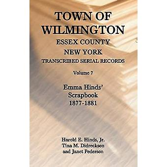 Town of Wilmington Essex County New York Transcribed Serial Records Volume 7 Emma Hinds Scrapbook 18771881 by Hinds & Harold E.