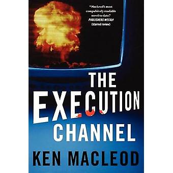 The Execution Channel by Ken MacLeod - 9780765320674 Book