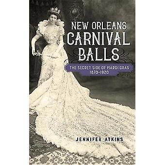 New Orleans Carnival Balls - The Secret Side of Mardi Gras - 1870-1920