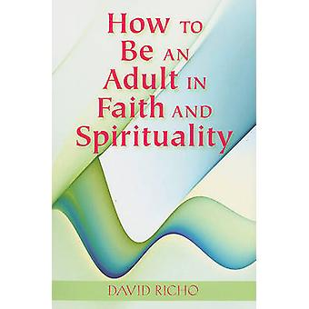 How to Be an Adult in Faith and Spirituality by David Richo - 9780809