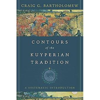 Contours of the Kuyperian Tradition - A Systematic Introduction by Cra