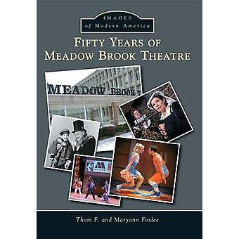 Fifty Years of Meadow Brook Theatre by Thom F Foxlee - Maryann Foxlee