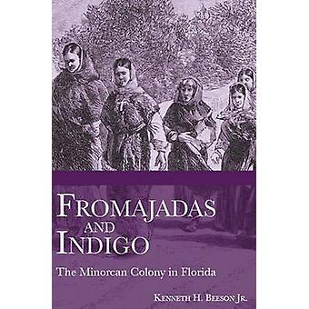Fromajadas and Indigo - The Minorcan Colony in Florida by Kenneth H Be