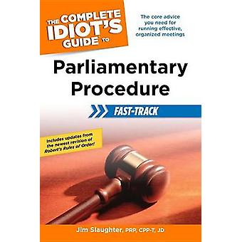 The Complete Idiot's Guide to Parliamentary Procedure Fast-Track by J