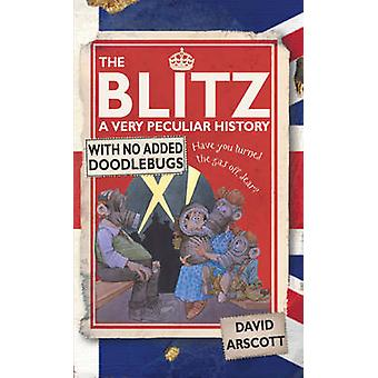 The Blitz - A Very Peculiar History by David Arscott - David Antram -